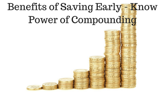 Benefit of Savings Early - Know Power of Compounding