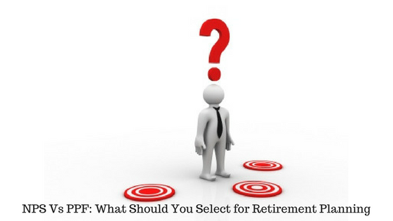 NPS Vs PPF- What Should You Select for Retirement Planning