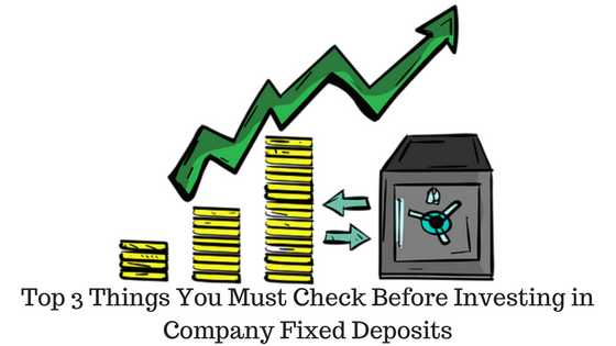 Top 3 Things You Must Check Before Investing in Company Fixed Deposits