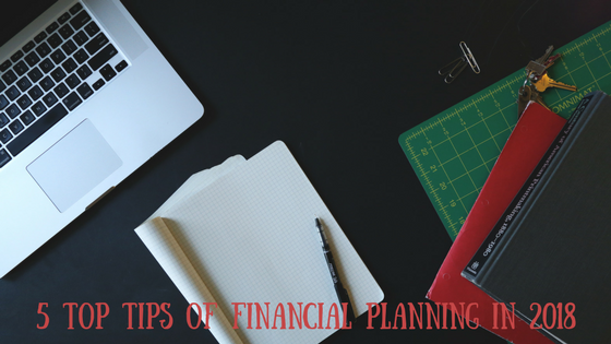 5 Top Tips for Financial Planning in 2018