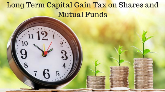 Long Term Capital Gain Tax on Shares and Mutual Funds